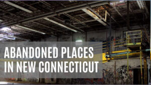 abandoned places in ct