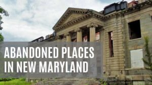 abandoned places in maryland