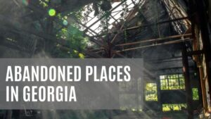 abandoned places in Georgia